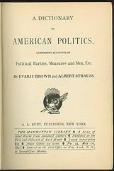 A Dictionary of American Politics, Comprising ...